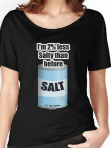 2% Less Salty Than Before Women's Relaxed Fit T-Shirt
