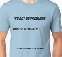 I've Got 99 Problems: Erik Lehnsherr Unisex T-Shirt