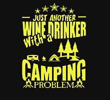 JUST ANOTHER WINE DRINKER WITH A CAMPING PROBLEM Unisex T-Shirt
