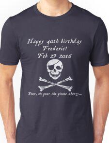 Frederic's 40th! Feb 29 2016 - Pirates of Penzance - light Unisex T-Shirt