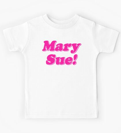 Mary Sue! Kids Tee