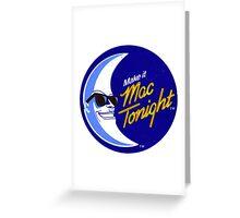 Moonman - Make It Mac Tonight Greeting Card