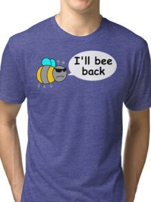 I'll bee back Tri-blend T-Shirt