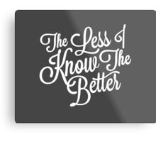 The Less I Know (White) Metal Print
