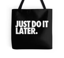 Just do it later Tote Bag