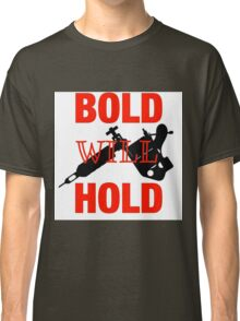 Bold Will Hold Classic T-Shirt