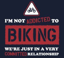 I'm Not Addicted To Biking We're Just In A Very Committed Relationship by bestsellers