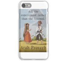 Ask The Experienced - Arab Proverb iPhone Case/Skin