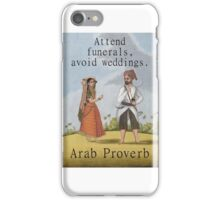 Attend Funerals Avoid Weddings - Arab Proverb iPhone Case/Skin