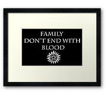 Family Don't End with blood - supernatural Framed Print