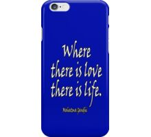Mahatma, Gandhi, LOVE, Where there is love there is life. iPhone Case/Skin