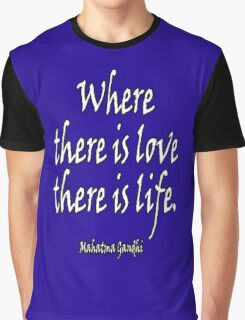 Mahatma, Gandhi, LOVE, Where there is love there is life. Graphic T-Shirt