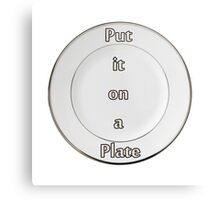 Put it on a Plate Metal Print