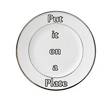 Put it on a Plate Photographic Print