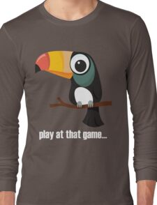 Toucan... play at that game - light text Long Sleeve T-Shirt