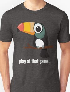 Toucan... play at that game - light text Unisex T-Shirt