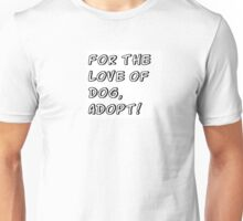 for the love of dog, adopt! Unisex T-Shirt