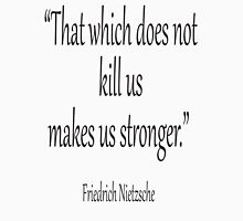 """Friedrich, Nietzsche, Strong, Strength, Kill, """"That which does not kill us makes us stronger."""" Black on White T-Shirt"""