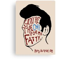 You're The One For Me Fatty... Canvas Print