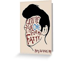 You're The One For Me Fatty... Greeting Card