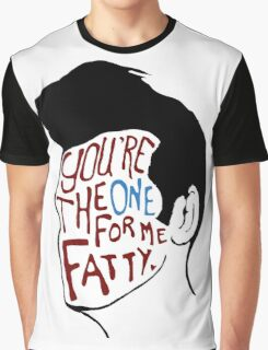 You're The One For Me Fatty... Graphic T-Shirt