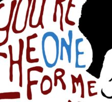 You're The One For Me Fatty... Sticker