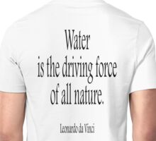 WATER, Leonardo, da Vinci, Water is the driving force of all nature. Black on White Unisex T-Shirt