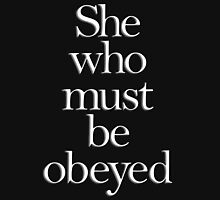 SHE, She who must be obeyed! My Wife? In Charge? White type T-Shirt