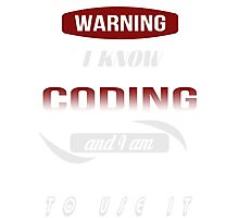 Warning I Know Coding And I Am Not Afraid To Use It - Tshirts & Accessories Photographic Print