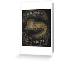 Believe in Tad Cooper Greeting Card