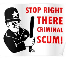 STOP RIGHT THERE CRIMINAL SCUM! Poster