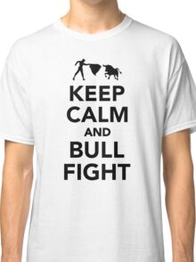 Keep calm and bullfight Classic T-Shirt