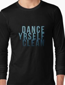 Dance Yrself Clean Long Sleeve T-Shirt