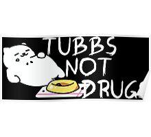 Tubbs Not Drugs - Neko Atsume (White) Poster