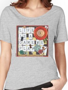 LIFE IS A GAME WE PLAY Women's Relaxed Fit T-Shirt