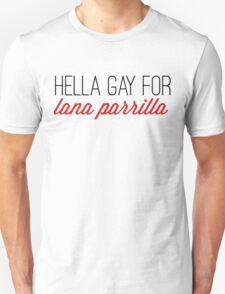 hella gay for lana parrilla Unisex T-Shirt