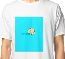 Fist Me Daddy Classic T-Shirt