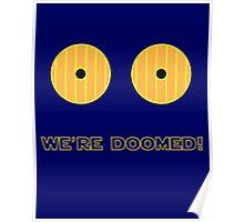 We're Doomed I tell you, DOOMED! Poster