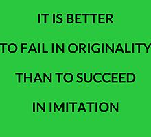 It is better to fail in originality that to succeed  in imitation by IdeasForArtists