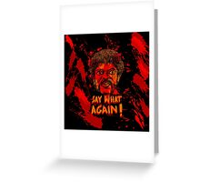 Pulp Fiction say what again! Greeting Card