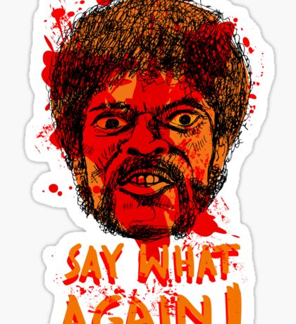 Pulp Fiction say what again! Sticker