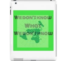 what we don't know,flat earth iPad Case/Skin