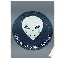 why don't you believe? - alien Poster