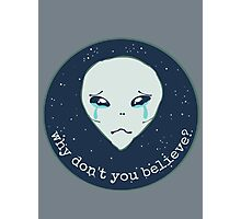 why don't you believe? - alien Photographic Print