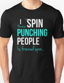 I SPIN Because Punching People is frowned upon... Unisex T-Shirt