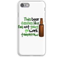 This beer tastes like I'm not going to work tomorrow iPhone Case/Skin