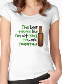 This beer tastes like I'm not going to work tomorrow Women's Fitted Scoop T-Shirt