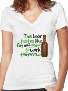 This beer tastes like I'm not going to work tomorrow Women's Fitted V-Neck T-Shirt