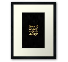 Give it to god and go to sleep - Inspirational Quote Framed Print