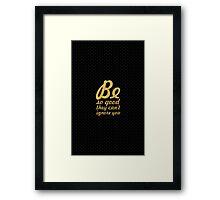Be so good they can't ignore you - Inspirational Quote Framed Print